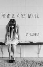 Poems To a Lost Mother by _bullshipper_