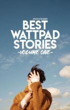 The Best of Wattpad: Volume 1 by angelicharry