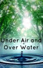 Under Air and Over Water by dancingcosmos