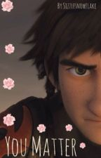 You Matter (Hiccup x Reader) by Sizzlesnowflake