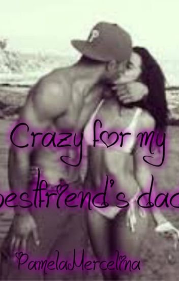 Crazy for my best friend's dad