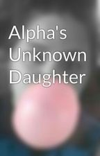 Alpha's Unknown Daughter by sierrasmith75491