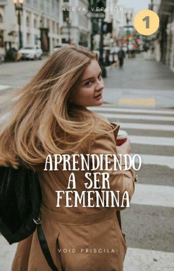 Aprendiendo a ser femenina © #1