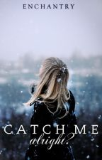 Catch Me [Teen Romance] by enchantry