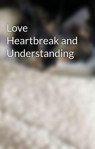 Love Heartbreak and Understanding by lolafalana