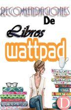 Recomendaciones de libros Wattpad by DianaCTejada