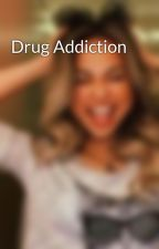 Drug Addiction by Avancidy