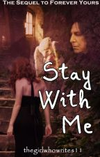 Stay With Me (sequel to Forever Yours) by thegirlwhowrites11