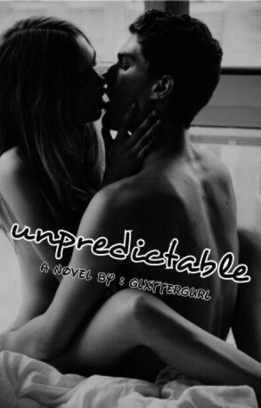 Unpredictable.