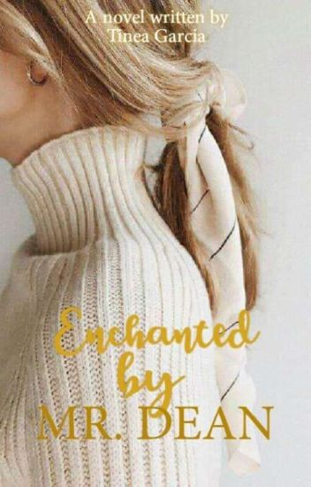 Enchanted by MR. DEAN (Complete) #Wattys2016