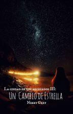 La ciudad de los recuerdos III: Un cambio de estrella by NikkyGrey