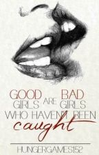 Good girls are bad girls that haven't been caught by Hungergames152