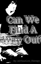 Can We Find A Way Out? by alltimelow_therapy