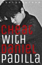 Cheat with Daniel Padilla[KATHNIEL][COMPLETED] by vastphantasm