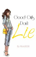 Good Girls Don't Lie by MzJo3008