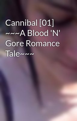 Cannibal [01] ~~~A Blood 'N' Gore Romance Tale~~~