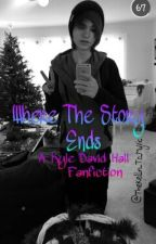 Where The Story Ends ♡ A Kyle David Hall Fanfiction ♡ by TheKellin_To_MyVic