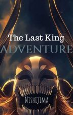 The Last King : Adventure by SilverFoxes_