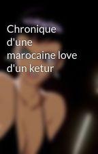 Chronique d'une marocaine love d'un ketur by asma69120
