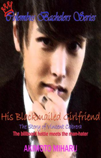 His Blackmailed Girlfriend: The Story of Vincent Cabrera, Colombus Bachelors Series