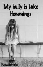 My bully is Luke Hemmings by twilightluke_