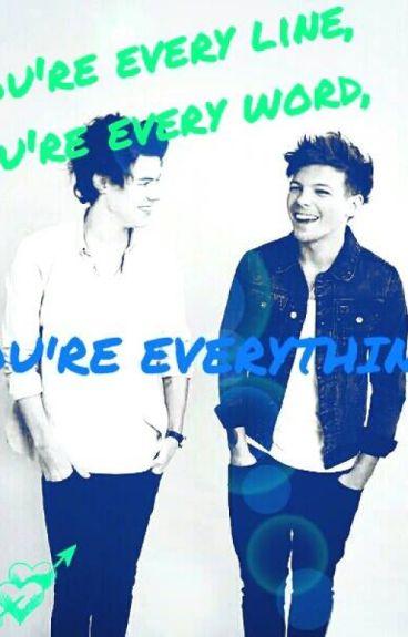 You're every line, you're every word, you're everything. || Larry