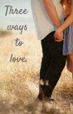 Three ways to love.(Sk) by KristenGuzy_5