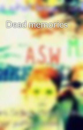 Dead memories by Andrew13757