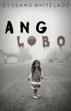 ANG LOBO (ONE SHOT) by DyosangWhiteLady
