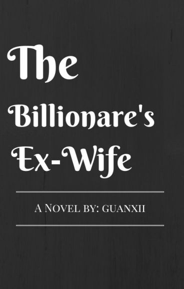 The billionare's ex wife (ON-HOLD)