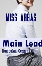[Kumpulan Cerpen] Main Lead by MissAbbas94