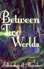 Between Two Worlds by Bailley3