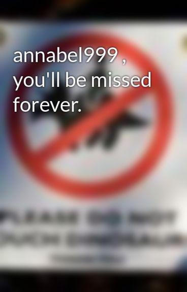 annabel999 , you'll be missed forever. by CapnPorridge