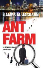 Ant Farm (A Seamus McCree Mystery) by JamesMJackson