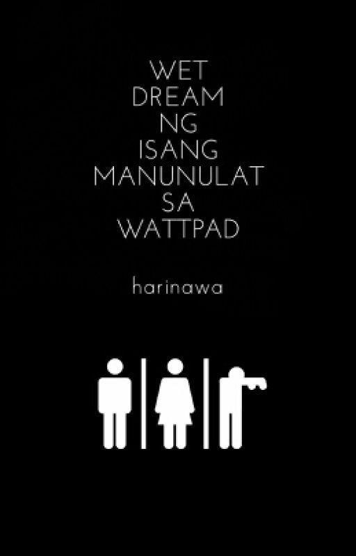 Wet Dream ng Isang Manunulat sa Wattpad by Harinawa