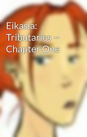 Eikasia: Tributaries -- Chapter One by cajeck