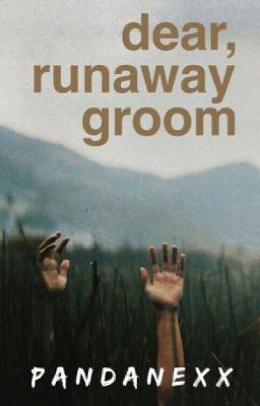 Dear, Runaway Groom. #Wattys2016