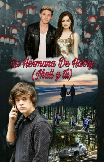 La hermana de Harry (Niall y Tu)®♥♥♥