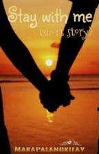 stay with me (short story). by makapalangkilay
