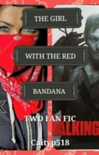 The Girl With The Red Bandana (TWD FANFIC) by Caityp518