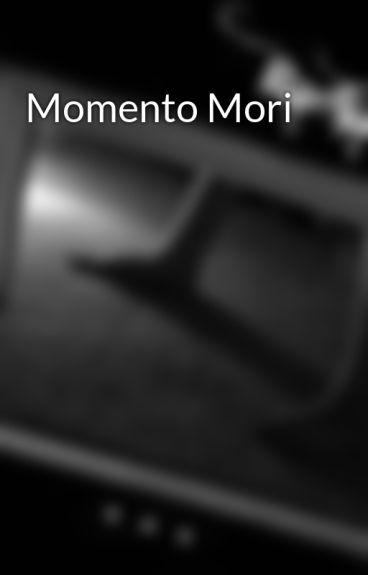 Momento Mori by ForeverMyLove