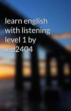 learn english with listening level 1 by kid2404 by meovangnhata