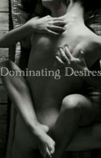 Dominating Desires by autotelic_rose