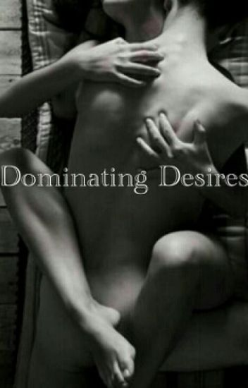 Dominating Desires