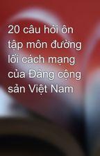 20 câu hỏi ôn tập môn đường lối cách mạng của Đảng cộng sản Việt Nam by thedung