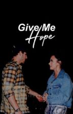 Give Me Hope by seetheafterglow