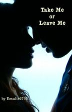 Take Me Or Leave Me (R-Rated) by Emalie2702