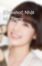 [Oneshot] Nhật ký, Taeny by saranghae_taeny