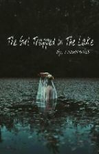 The Girl Trapped in the Lake by lisbeth51423