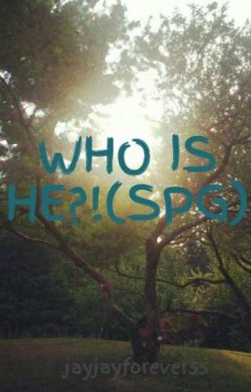 WHO IS HE?!(SPG)